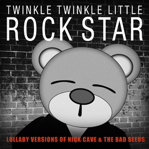 Twinkle Twinkle Little Rock Stars Nick Cave Lullaby Versions